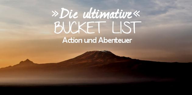 Die ultimative Bucket List für Action und Abenteuer Liebhaber