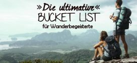 Die ultimative Bucket List für alle Wanderbegeisterten