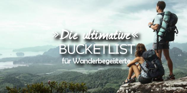 Die ultimative Bucketlist für alle Wanderbegeisterten