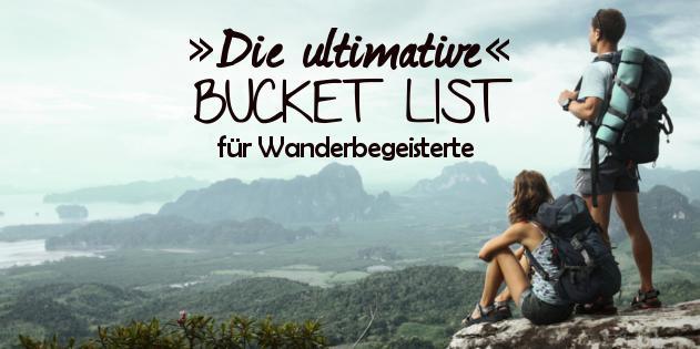 Die ultimative Bucket List für alle Wanderbegeisterten