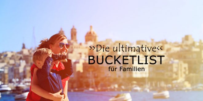 Die ultimative Reise-Bucketlist für Familien